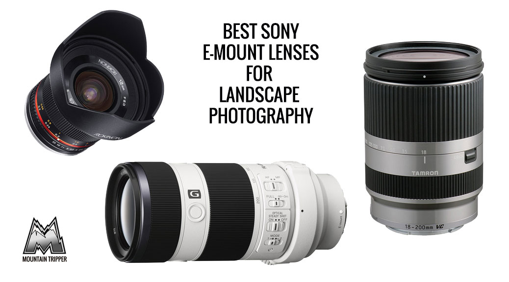 best sony e-mount lenses - Best Sony E-Mount Lenses For Landscape Photography - 2018 Buyer's Guide